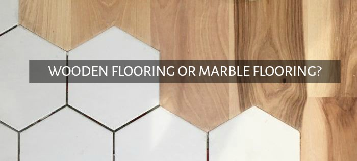 Wooden flooring or marble flooring?